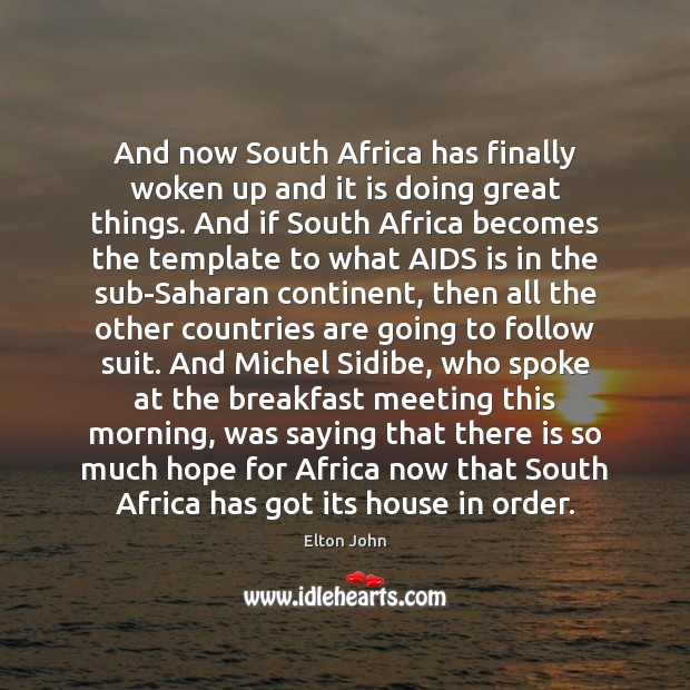 And now South Africa has finally woken up and it is doing Elton John Picture Quote