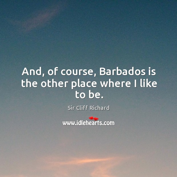 Image, And, of course, barbados is the other place where I like to be.