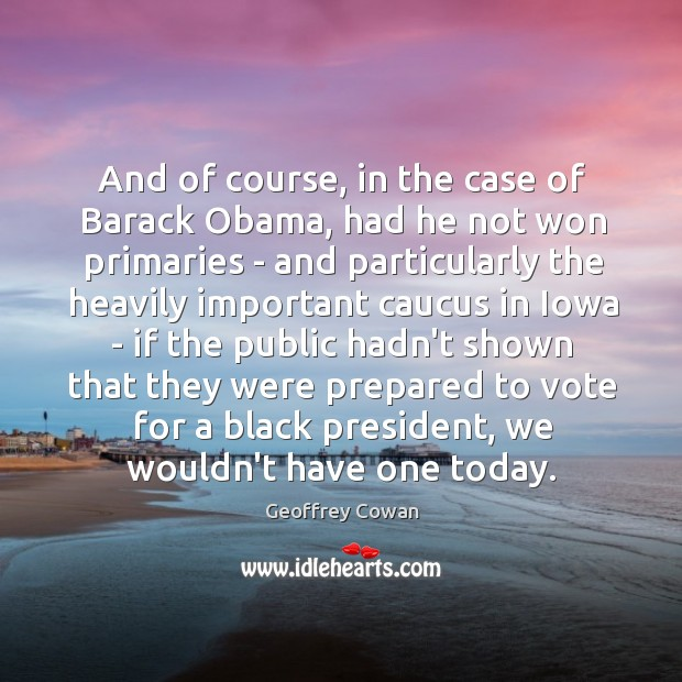 And of course, in the case of Barack Obama, had he not Image