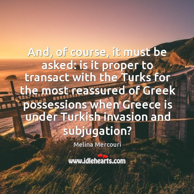 And, of course, it must be asked: is it proper to transact with the turks for the Image