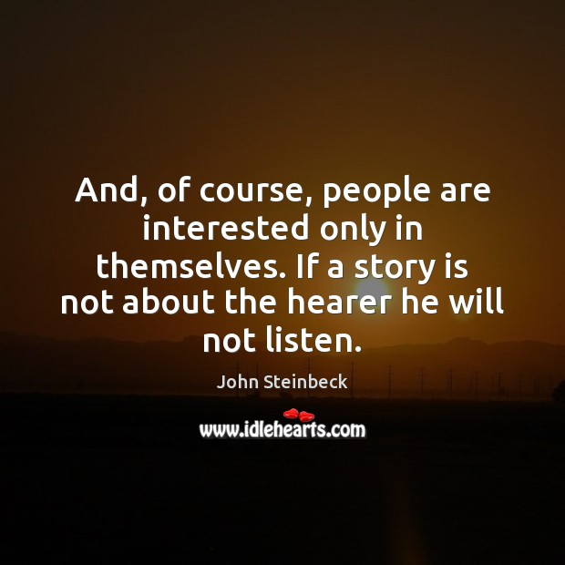 And, of course, people are interested only in themselves. If a story Image