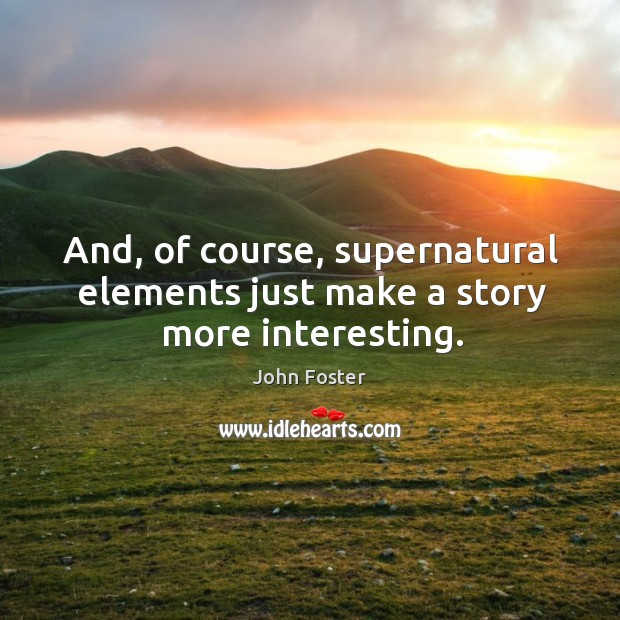 And, of course, supernatural elements just make a story more interesting. Image