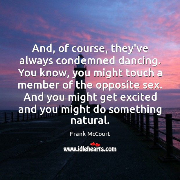 And, of course, they've always condemned dancing. You know, you might touch Image