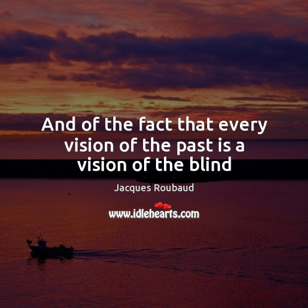 And of the fact that every vision of the past is a vision of the blind Past Quotes Image