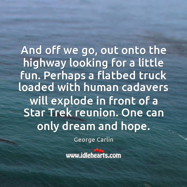 And off we go, out onto the highway looking for a little George Carlin Picture Quote