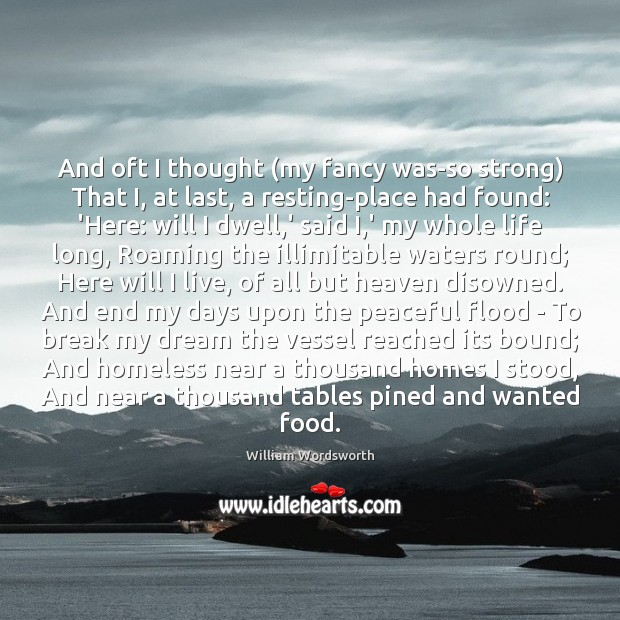 And oft I thought (my fancy was-so strong) That I, at last, William Wordsworth Picture Quote