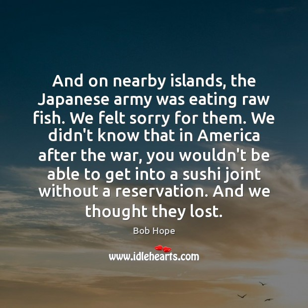 And on nearby islands, the Japanese army was eating raw fish. We Image