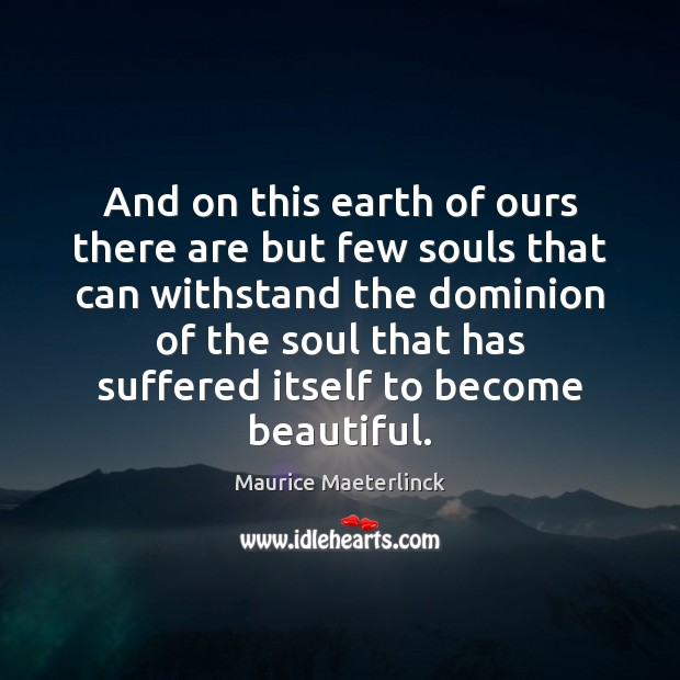 And on this earth of ours there are but few souls that Image