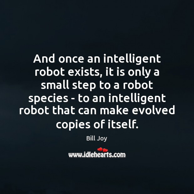 Image, And once an intelligent robot exists, it is only a small step