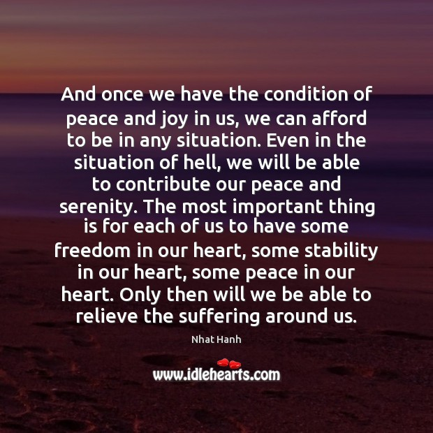 And once we have the condition of peace and joy in us, Nhat Hanh Picture Quote