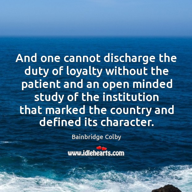 Image, And one cannot discharge the duty of loyalty without the patient and an open minded