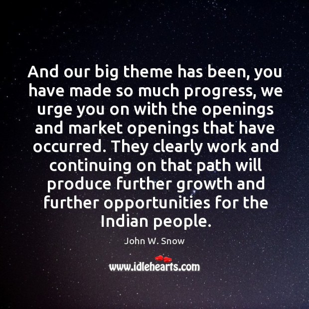 And our big theme has been, you have made so much progress, we urge you on with the openings and Image