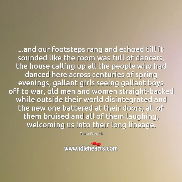 …and our footsteps rang and echoed till it sounded like the room Image