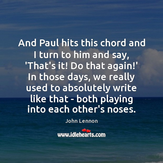 Image, And Paul hits this chord and I turn to him and say,
