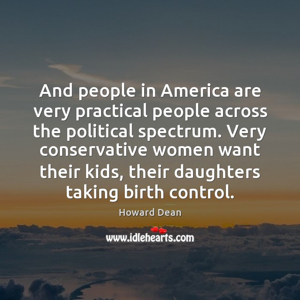 And people in America are very practical people across the political spectrum. Image