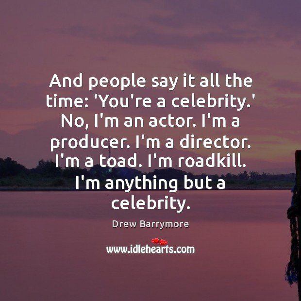Image, And people say it all the time: 'You're a celebrity.' No,