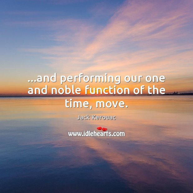 …and performing our one and noble function of the time, move. Image