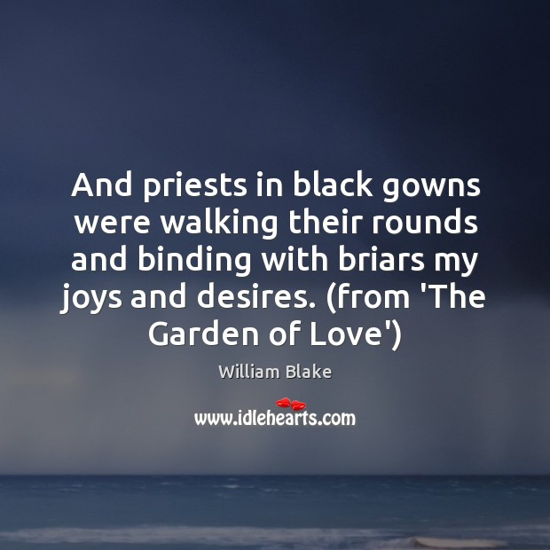 And priests in black gowns were walking their rounds and binding with William Blake Picture Quote