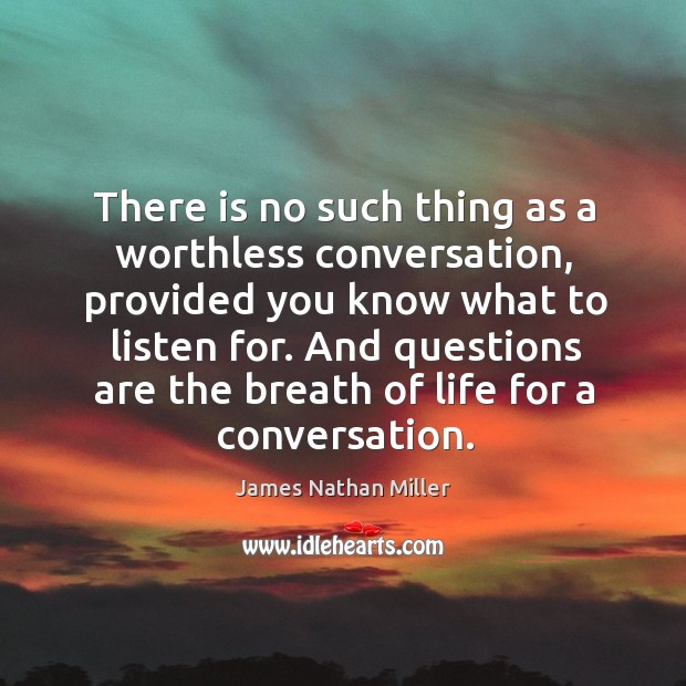 And questions are the breath of life for a conversation. James Nathan Miller Picture Quote