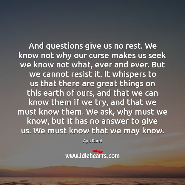 And Questions Give Us No Rest. We Know Not Why Our Curse