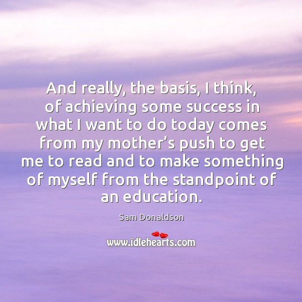 And really, the basis, I think, of achieving some success in what I want to do today Image