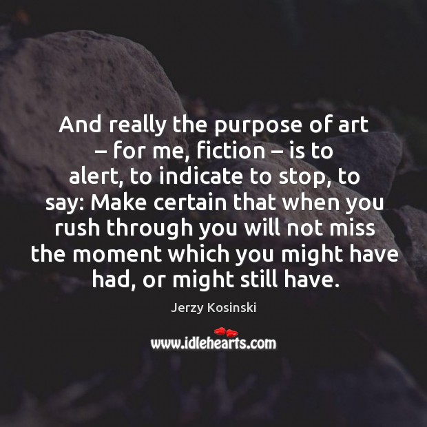 And really the purpose of art – for me, fiction – is to alert Image