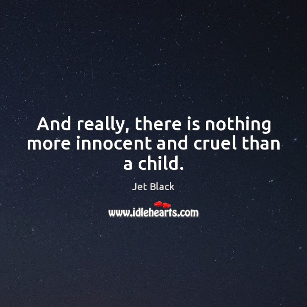 And really, there is nothing more innocent and cruel than a child. Image