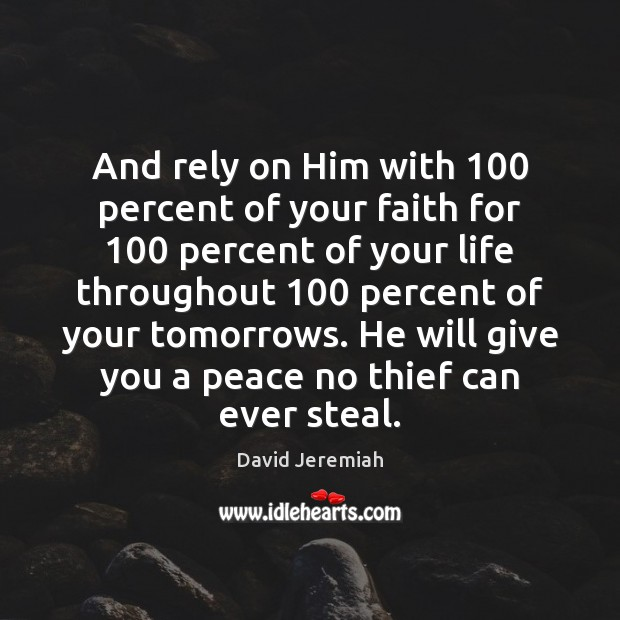 And rely on Him with 100 percent of your faith for 100 percent of David Jeremiah Picture Quote