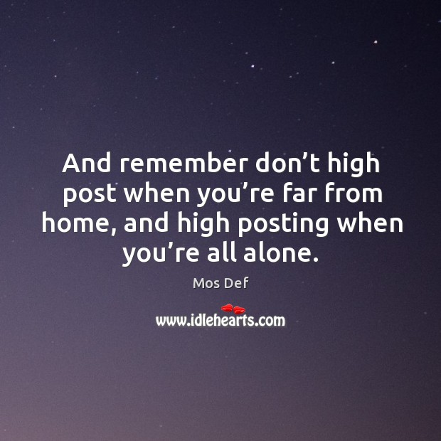 And remember don't high post when you're far from home, and high posting when you're all alone. Image