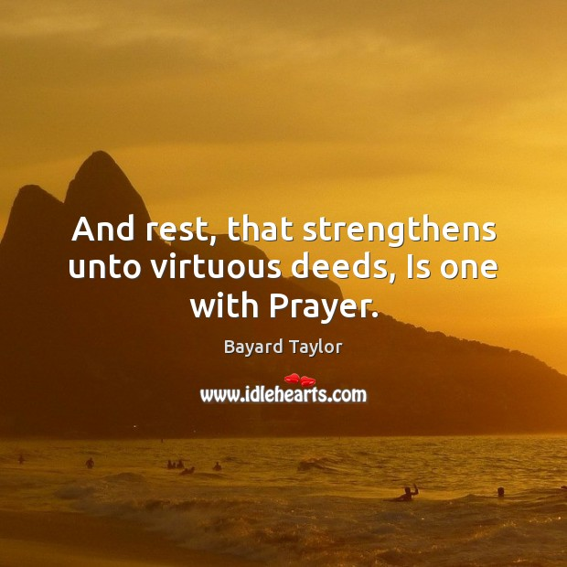 Image, And rest, that strengthens unto virtuous deeds, Is one with Prayer.