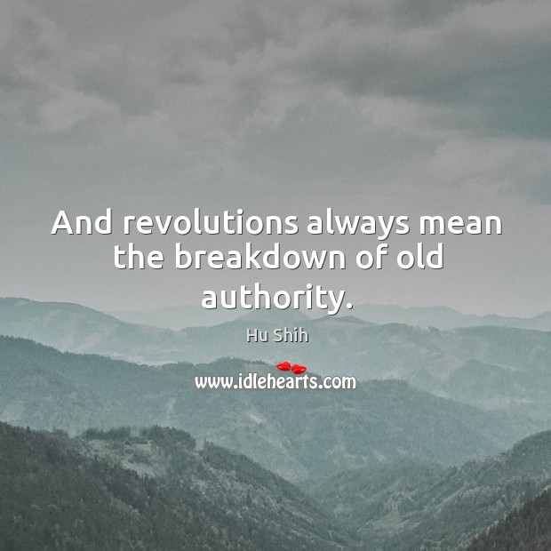 And revolutions always mean the breakdown of old authority. Image
