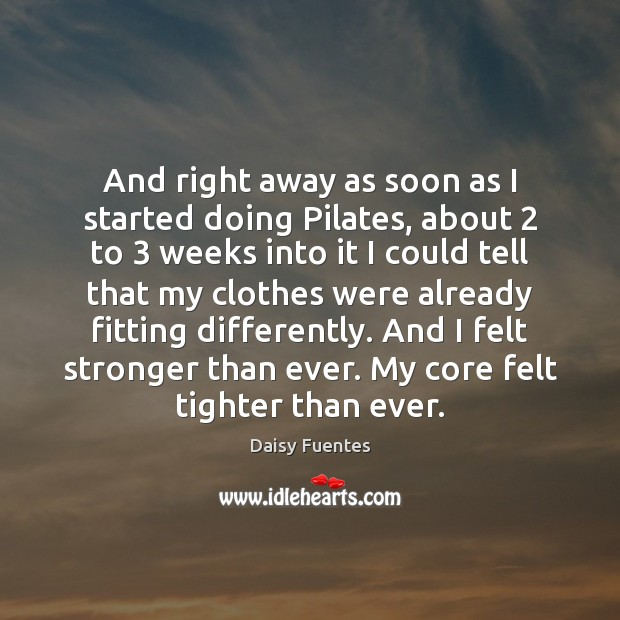 Image, And right away as soon as I started doing Pilates, about 2 to 3