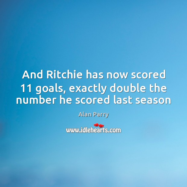 Image, And Ritchie has now scored 11 goals, exactly double the number he scored last season