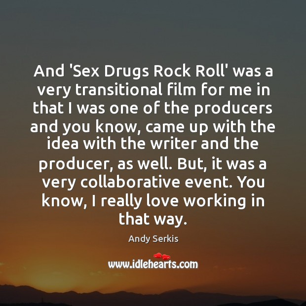 And 'Sex Drugs Rock Roll' was a very transitional film for me Image