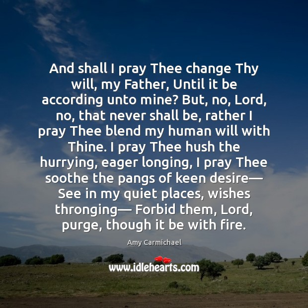Image, And shall I pray Thee change Thy will, my Father, Until it