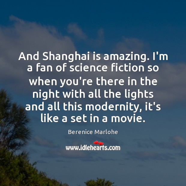 Image, And Shanghai is amazing. I'm a fan of science fiction so when