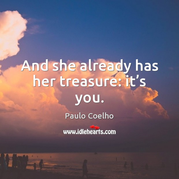 And she already has her treasure: it's you. Image