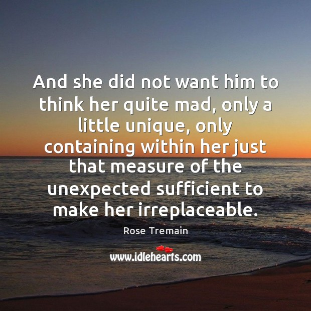 And she did not want him to think her quite mad, only Rose Tremain Picture Quote