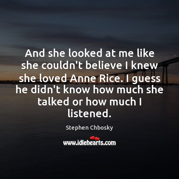 And she looked at me like she couldn't believe I knew she Stephen Chbosky Picture Quote