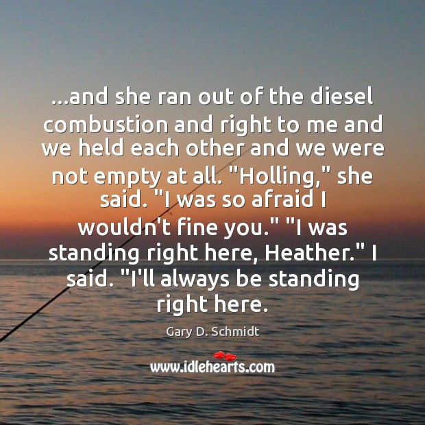 …and she ran out of the diesel combustion and right to me Image