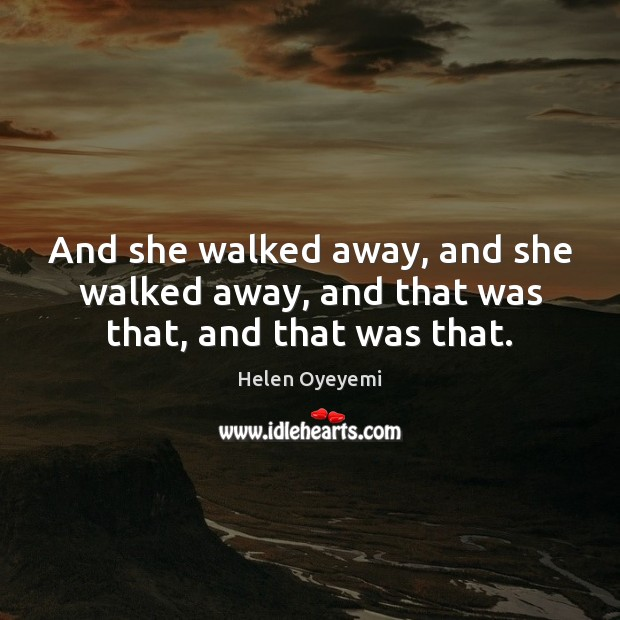 And she walked away, and she walked away, and that was that, and that was that. Image