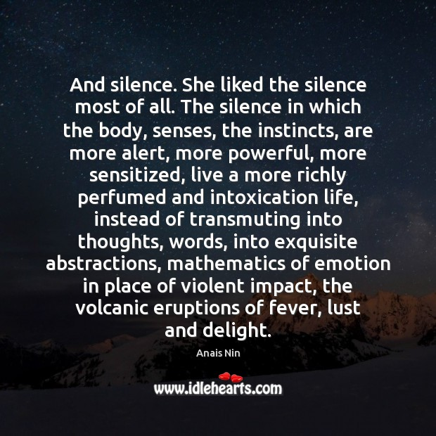 And silence. She liked the silence most of all. The silence in Anais Nin Picture Quote