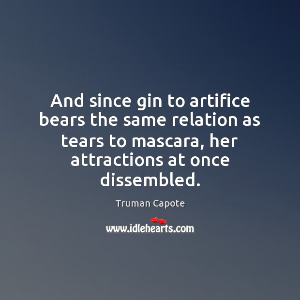 Image, And since gin to artifice bears the same relation as tears to