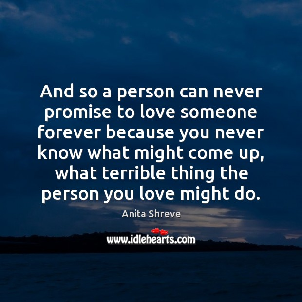 Image, And so a person can never promise to love someone forever because