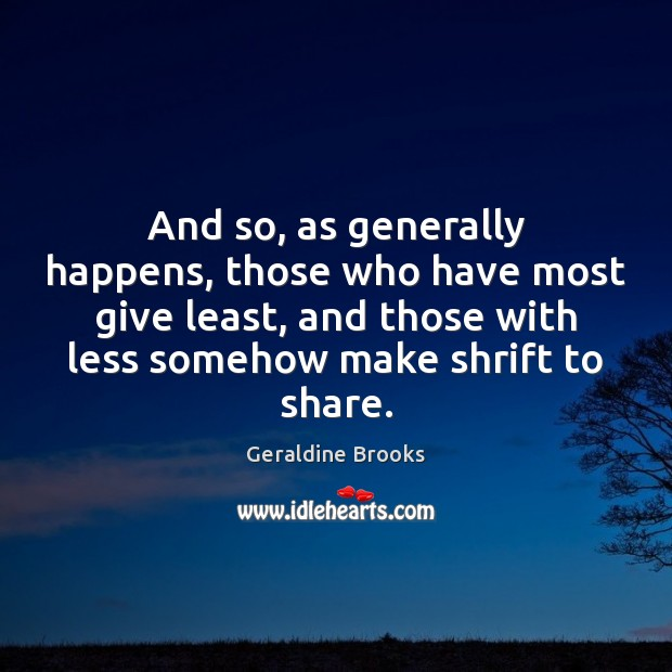 And so, as generally happens, those who have most give least, and Image