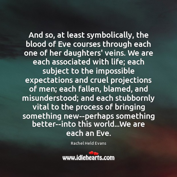 And so, at least symbolically, the blood of Eve courses through each Rachel Held Evans Picture Quote