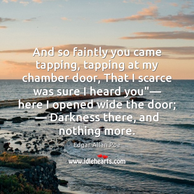 And so faintly you came tapping, tapping at my chamber door, That Edgar Allan Poe Picture Quote
