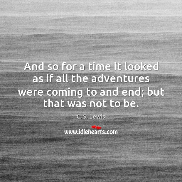 And so for a time it looked as if all the adventures C. S. Lewis Picture Quote