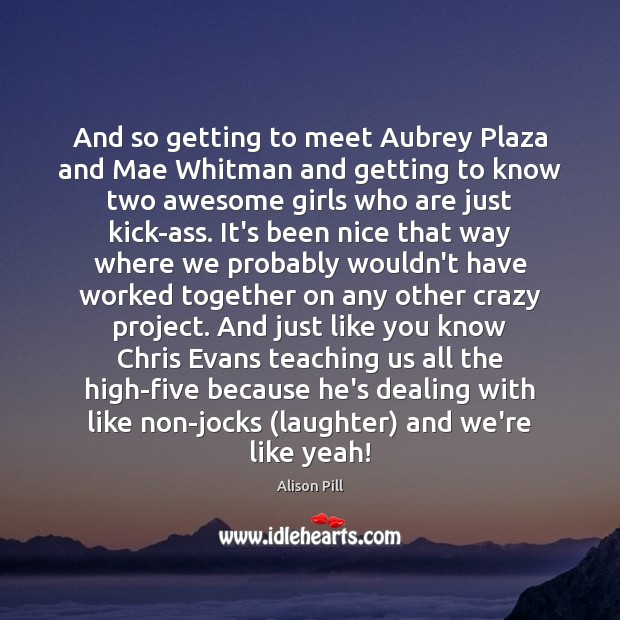 Image, And so getting to meet Aubrey Plaza and Mae Whitman and getting