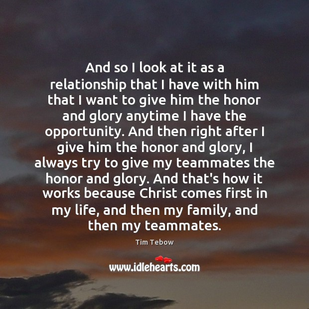 And so I look at it as a relationship that I have Tim Tebow Picture Quote